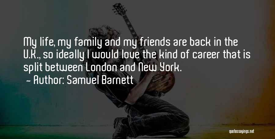 I Love My Family And Friends Quotes By Samuel Barnett