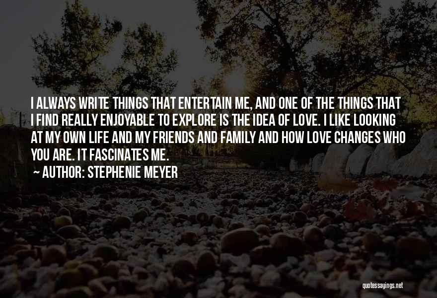 I Love My Family And Friends Quotes By Stephenie Meyer