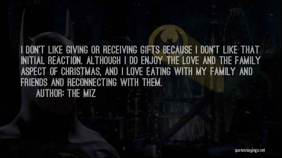 I Love My Family And Friends Quotes By The Miz