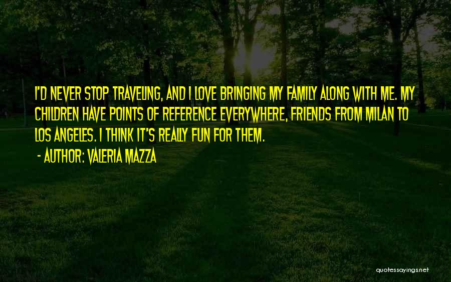 I Love My Family And Friends Quotes By Valeria Mazza