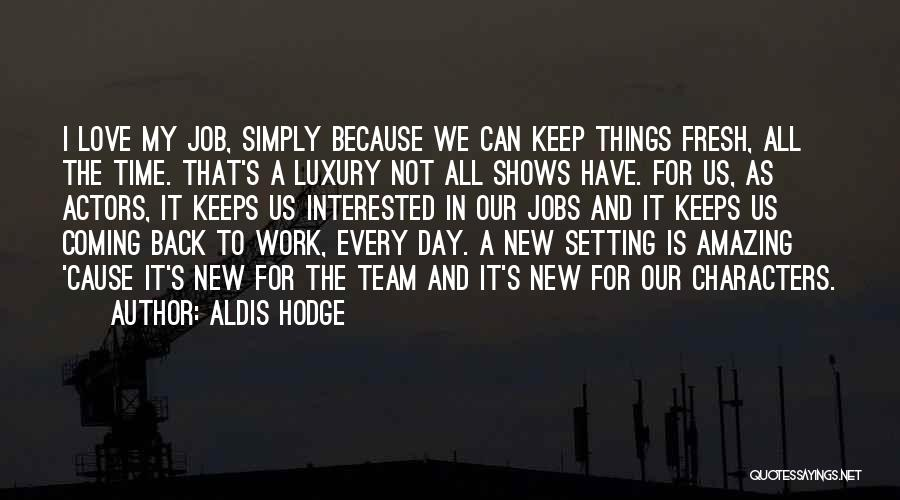 I Love My Job Because Quotes By Aldis Hodge