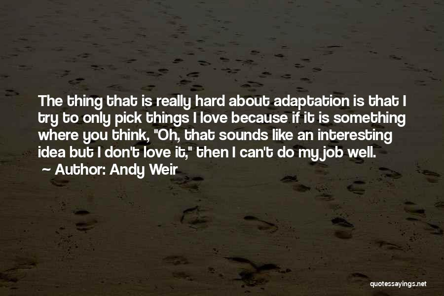 I Love My Job Because Quotes By Andy Weir