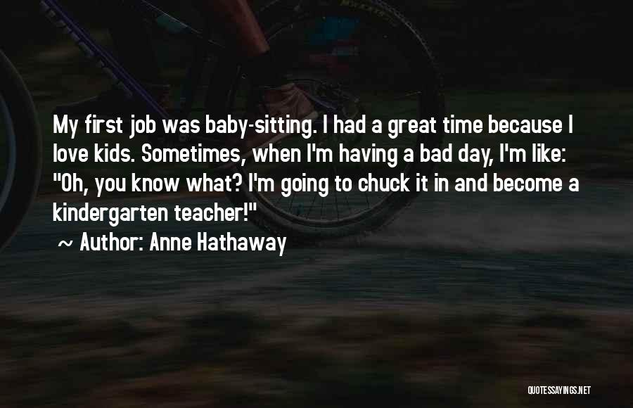 I Love My Job Because Quotes By Anne Hathaway
