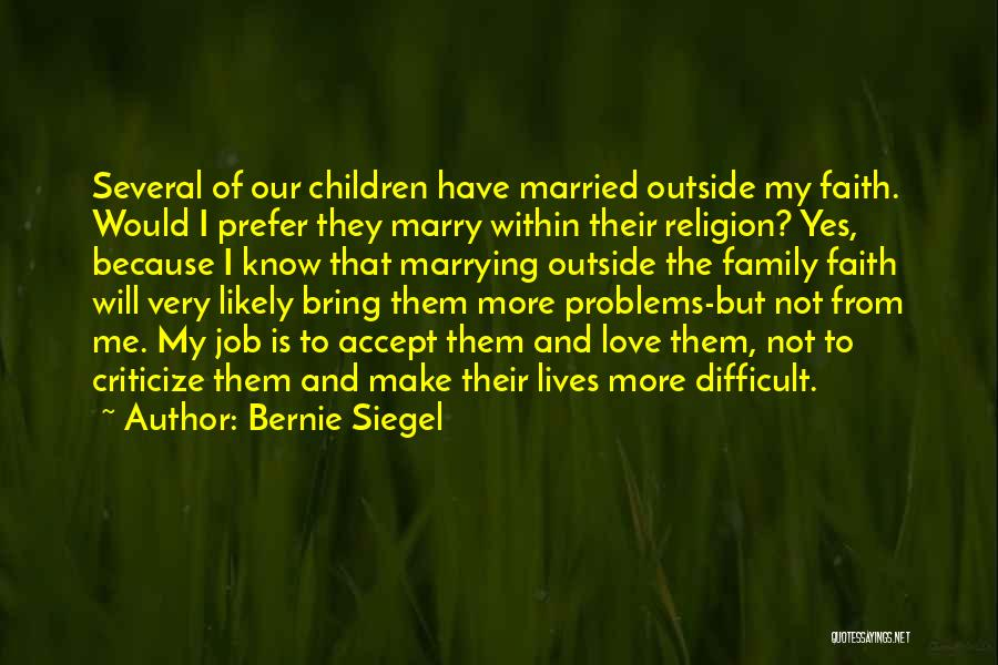 I Love My Job Because Quotes By Bernie Siegel
