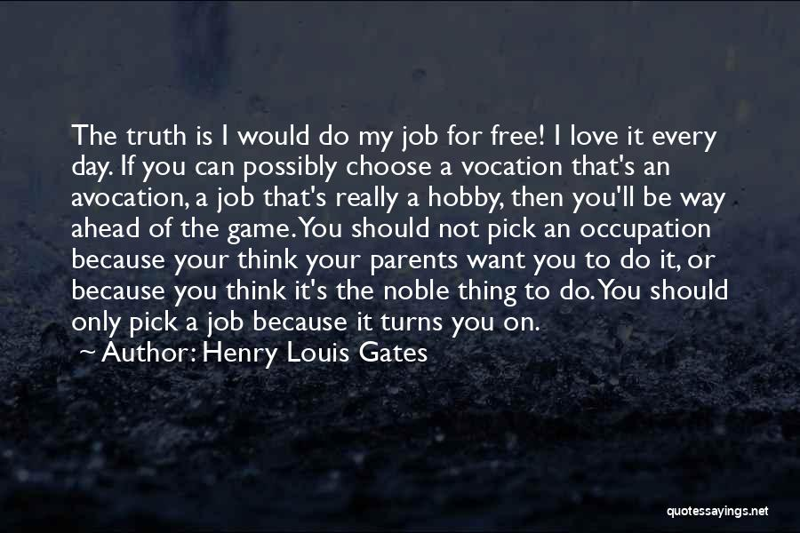 I Love My Job Because Quotes By Henry Louis Gates