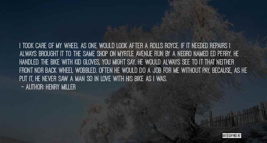 I Love My Job Because Quotes By Henry Miller