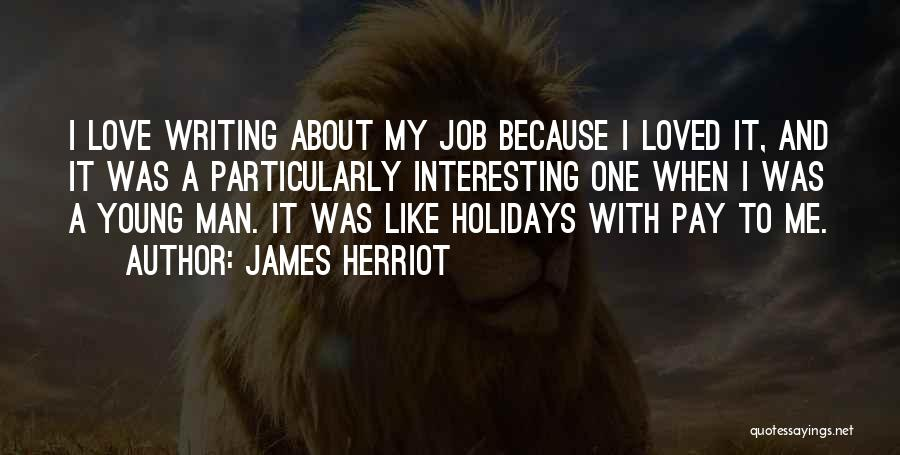 I Love My Job Because Quotes By James Herriot