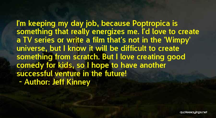 I Love My Job Because Quotes By Jeff Kinney