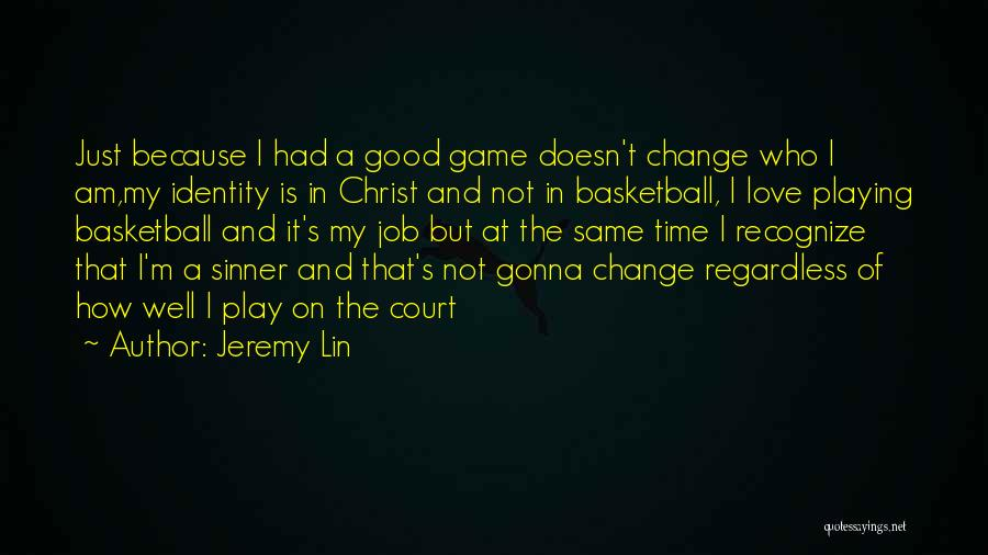 I Love My Job Because Quotes By Jeremy Lin