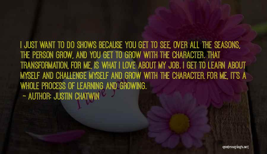 I Love My Job Because Quotes By Justin Chatwin