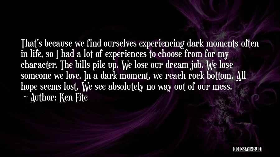 I Love My Job Because Quotes By Ken Fite