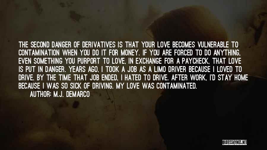 I Love My Job Because Quotes By M.J. DeMarco