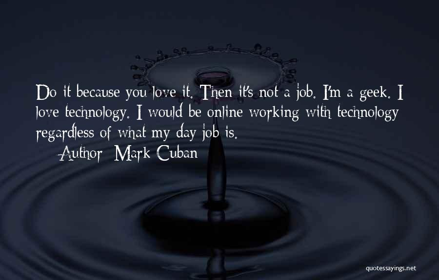 I Love My Job Because Quotes By Mark Cuban