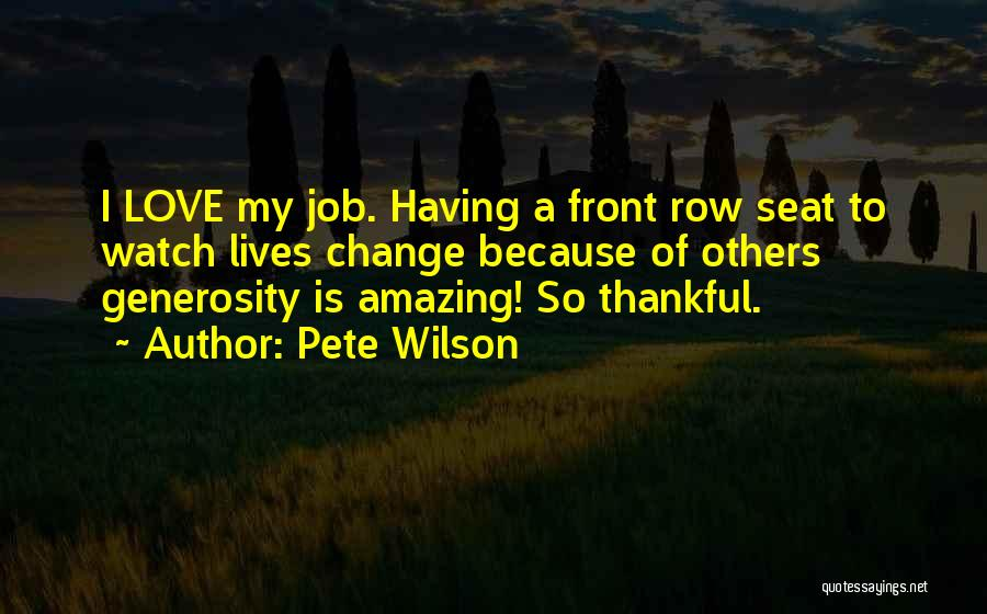 I Love My Job Because Quotes By Pete Wilson