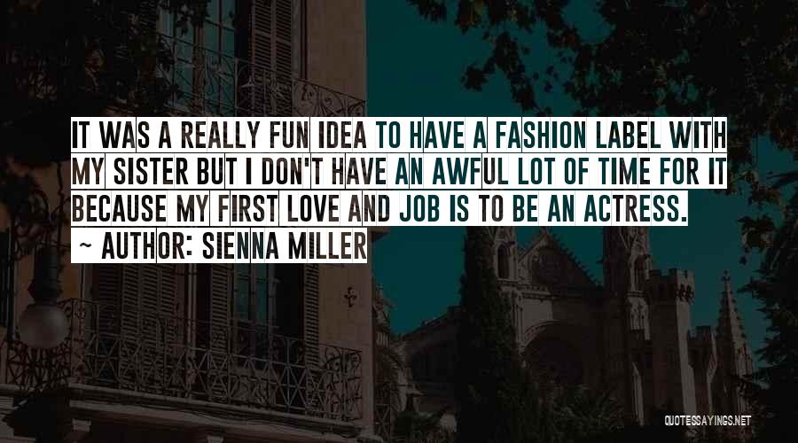 I Love My Job Because Quotes By Sienna Miller