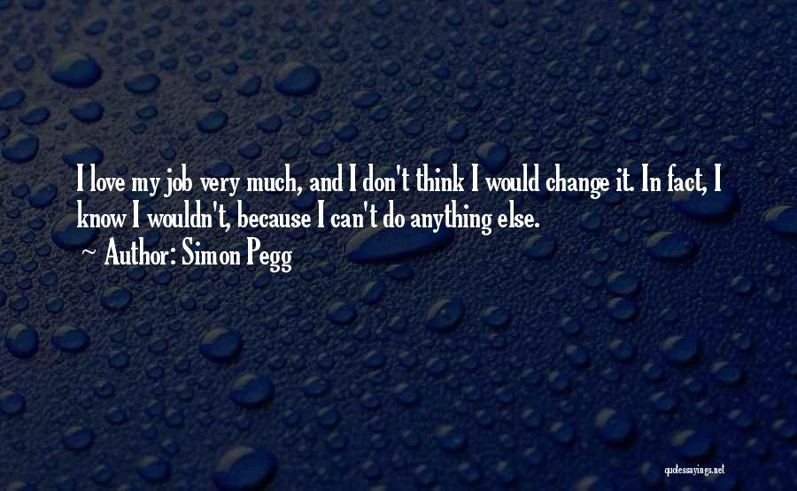 I Love My Job Because Quotes By Simon Pegg