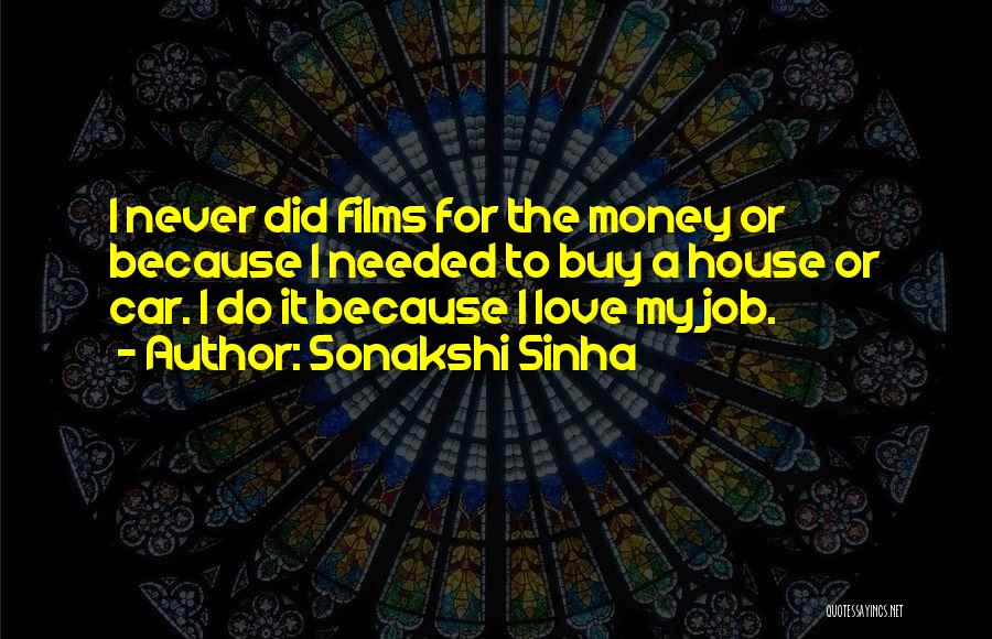 I Love My Job Because Quotes By Sonakshi Sinha