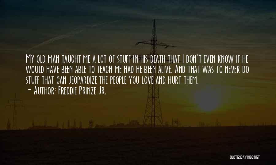 I Love My Man Quotes By Freddie Prinze Jr.