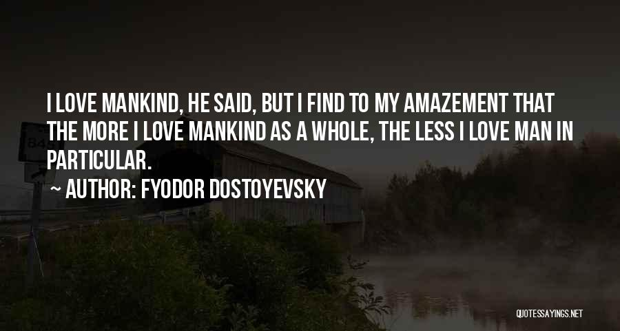 I Love My Man Quotes By Fyodor Dostoyevsky