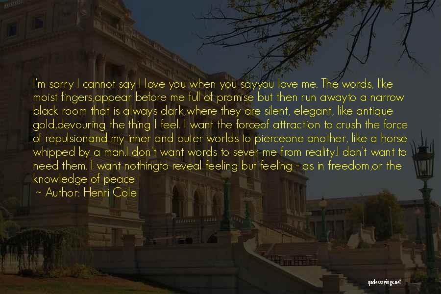 I Love My Man Quotes By Henri Cole