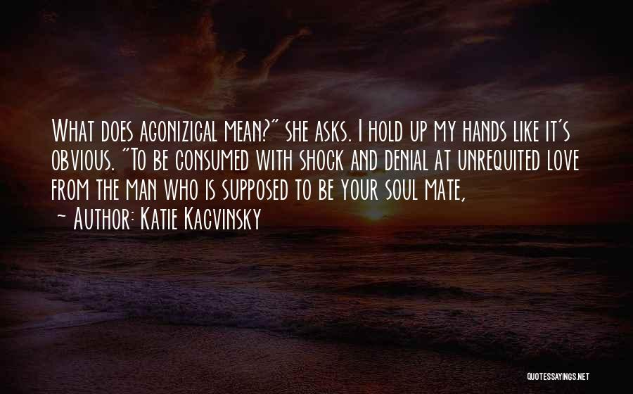 I Love My Man Quotes By Katie Kacvinsky