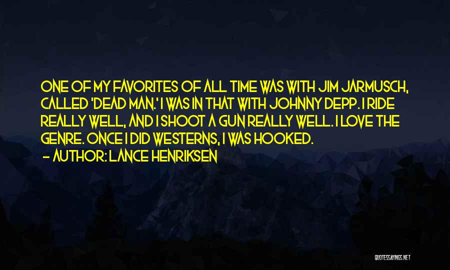 I Love My Man Quotes By Lance Henriksen