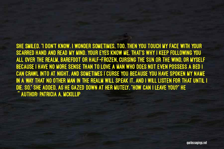I Love My Man Quotes By Patricia A. McKillip