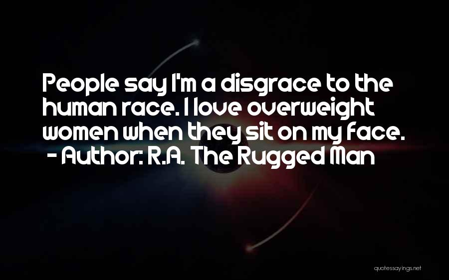 I Love My Man Quotes By R.A. The Rugged Man