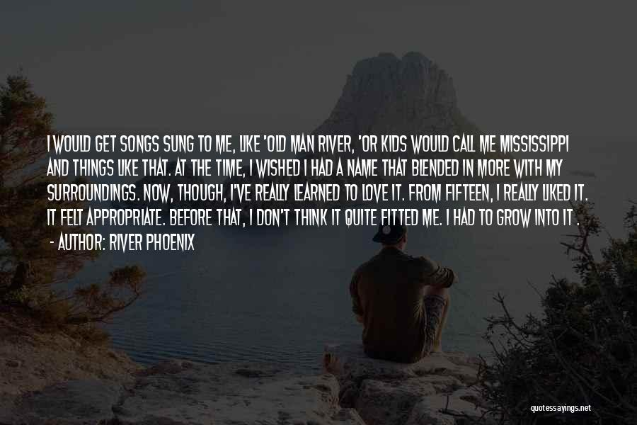 I Love My Man Quotes By River Phoenix
