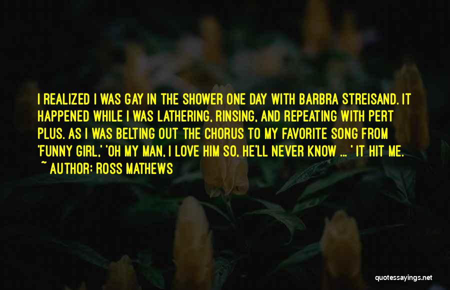 I Love My Man Quotes By Ross Mathews