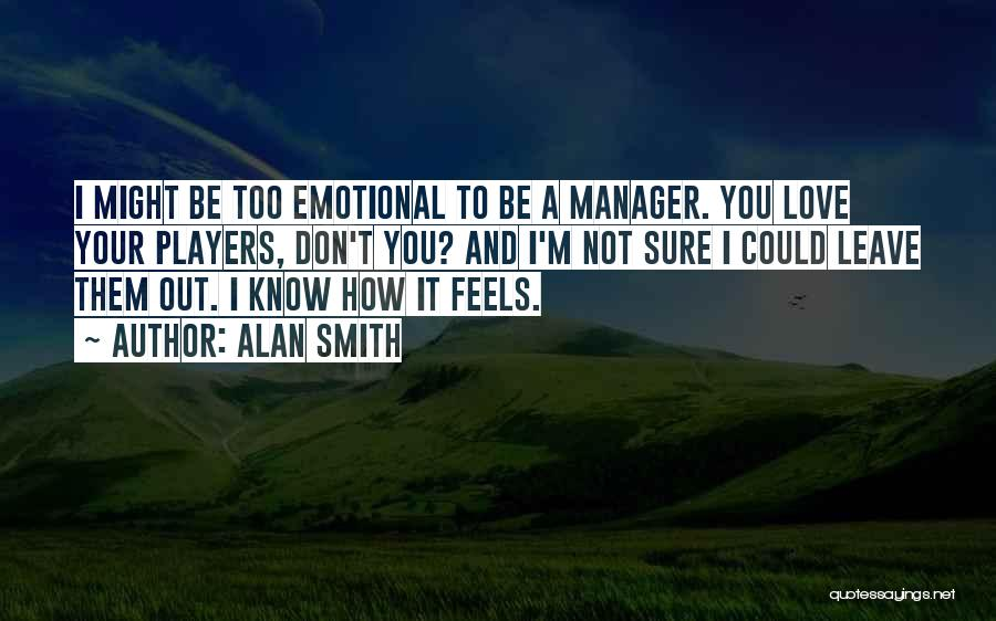 I Love My Manager Quotes By Alan Smith