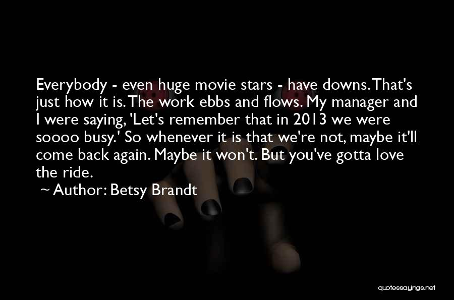 I Love My Manager Quotes By Betsy Brandt