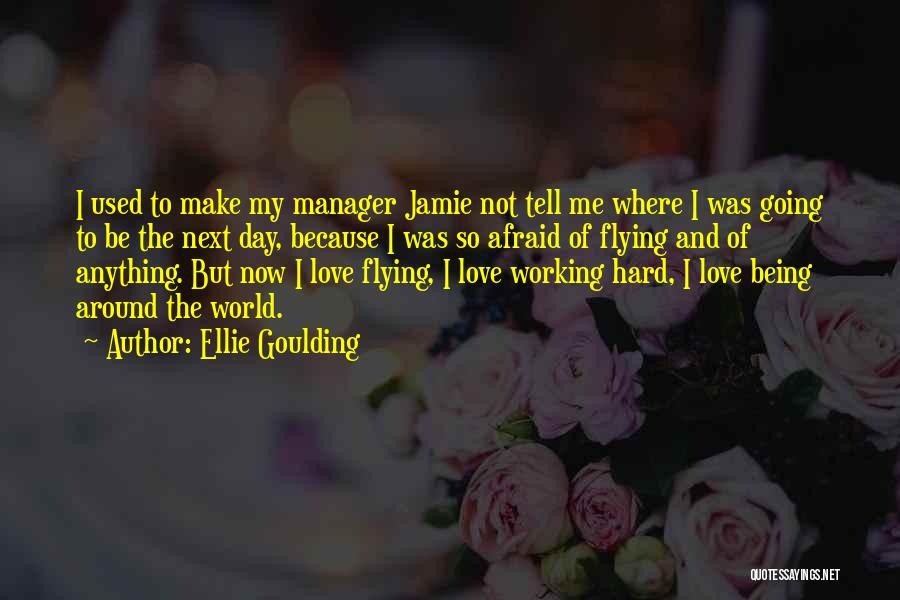 I Love My Manager Quotes By Ellie Goulding