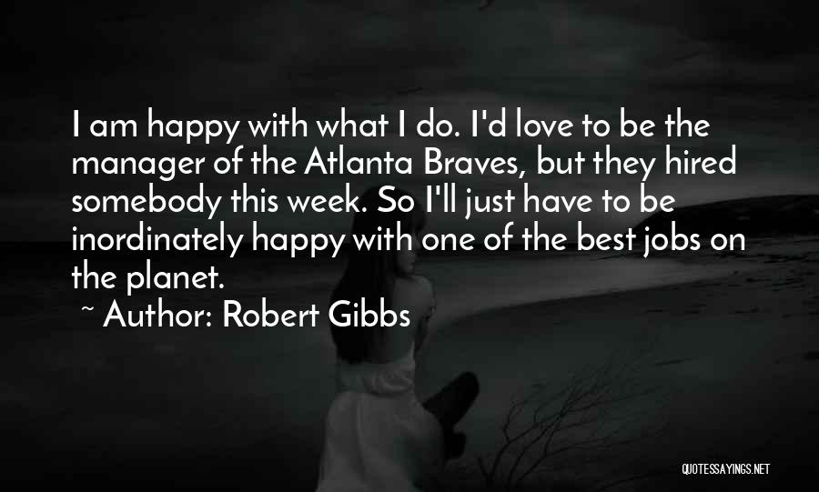 I Love My Manager Quotes By Robert Gibbs