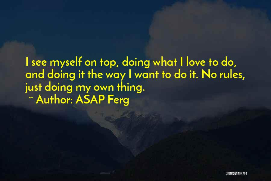 I Love My Own Way Quotes By ASAP Ferg