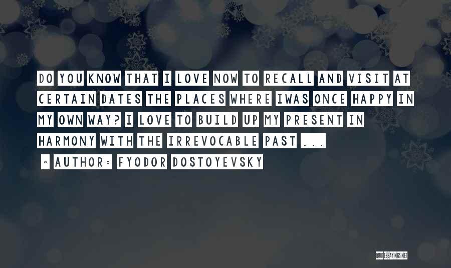 I Love My Own Way Quotes By Fyodor Dostoyevsky