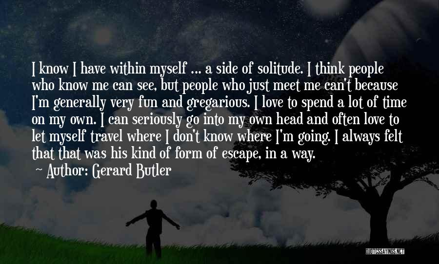 I Love My Own Way Quotes By Gerard Butler