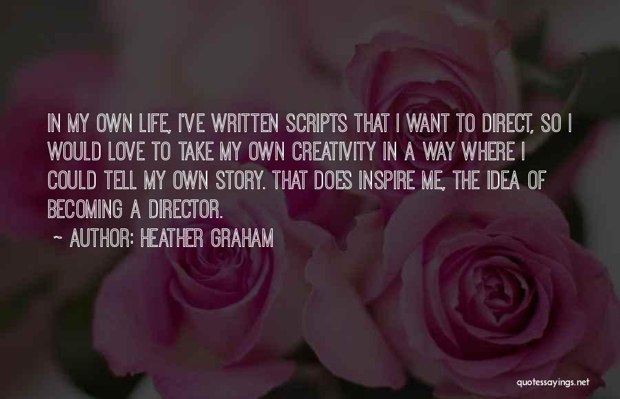 I Love My Own Way Quotes By Heather Graham