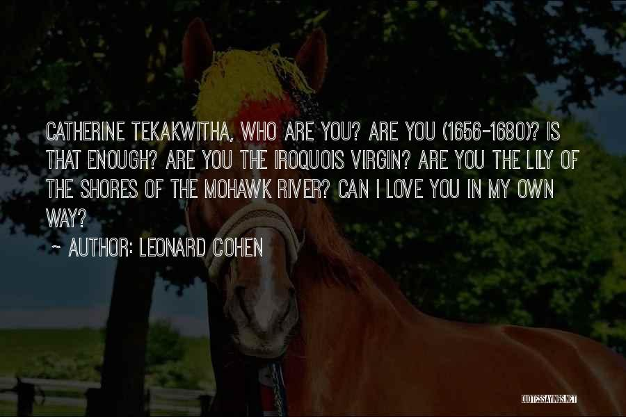I Love My Own Way Quotes By Leonard Cohen