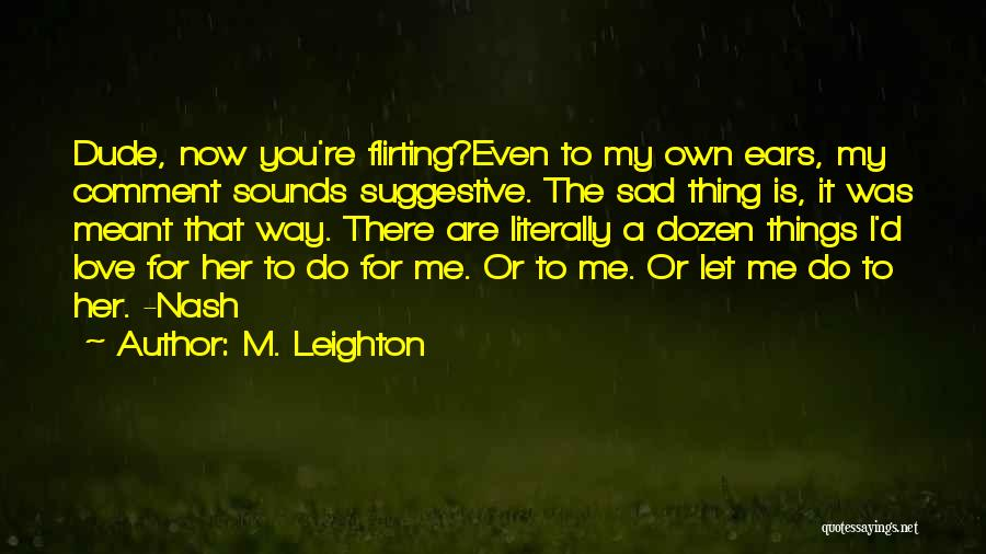 I Love My Own Way Quotes By M. Leighton