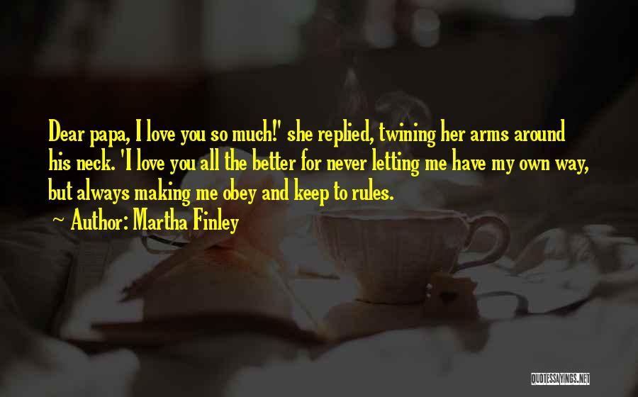 I Love My Own Way Quotes By Martha Finley