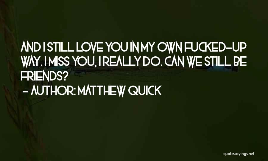 I Love My Own Way Quotes By Matthew Quick