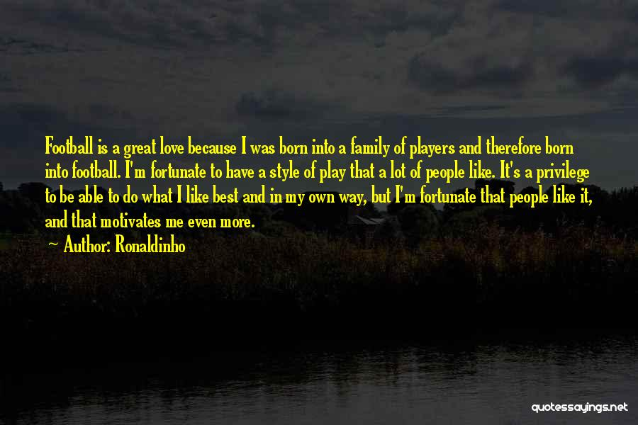 I Love My Own Way Quotes By Ronaldinho