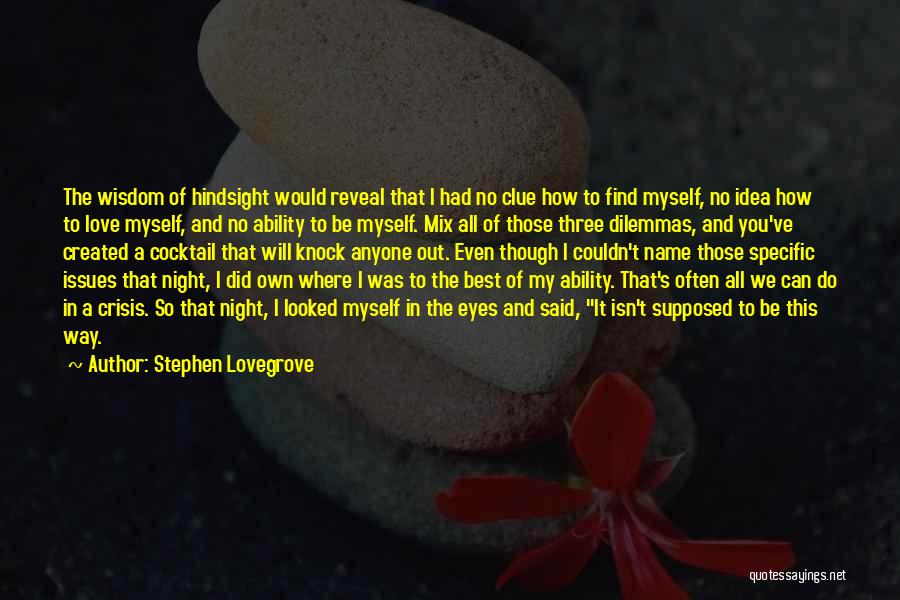 I Love My Own Way Quotes By Stephen Lovegrove