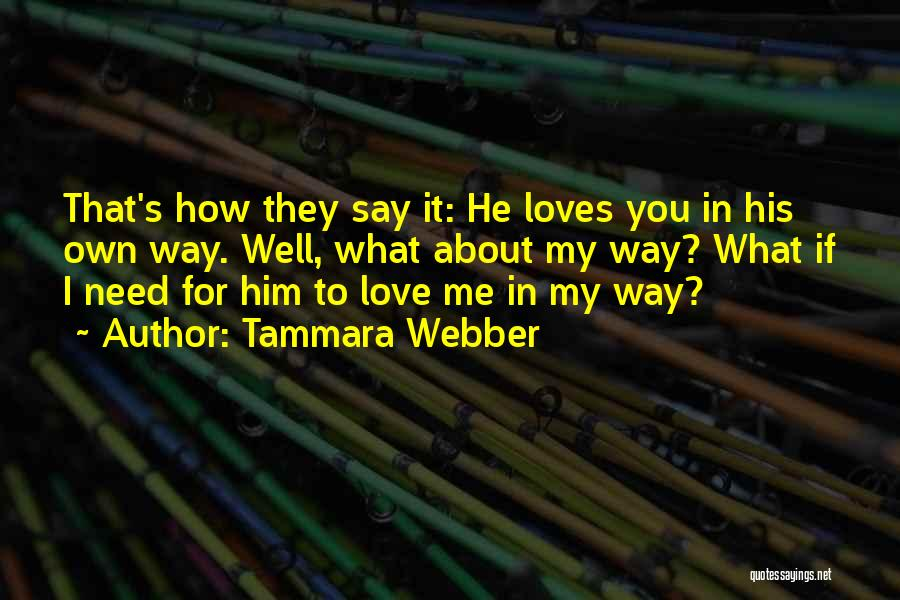 I Love My Own Way Quotes By Tammara Webber