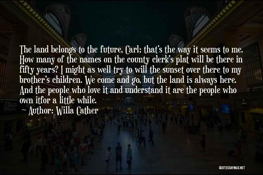 I Love My Own Way Quotes By Willa Cather