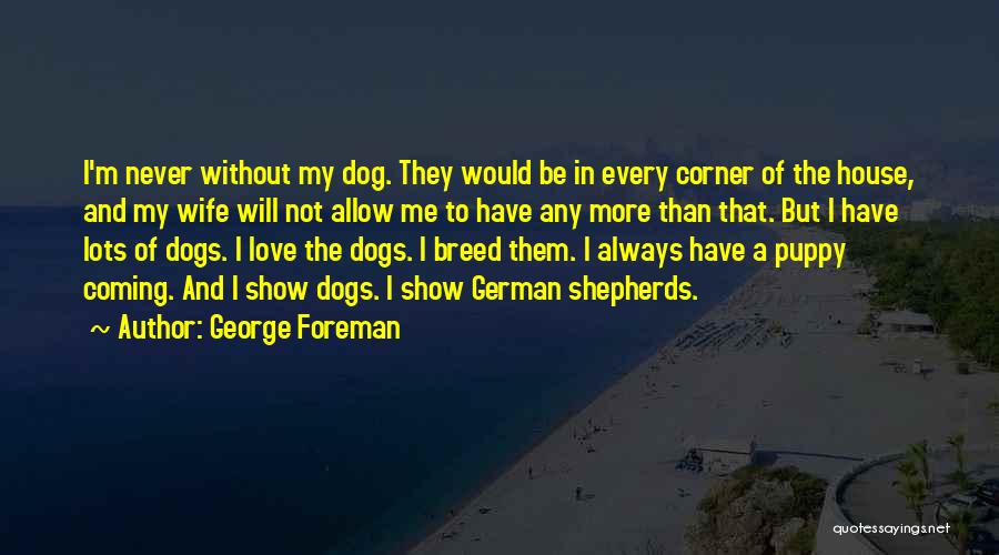 I Love My Puppy Quotes By George Foreman