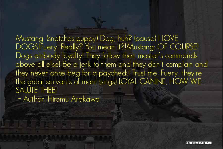 I Love My Puppy Quotes By Hiromu Arakawa