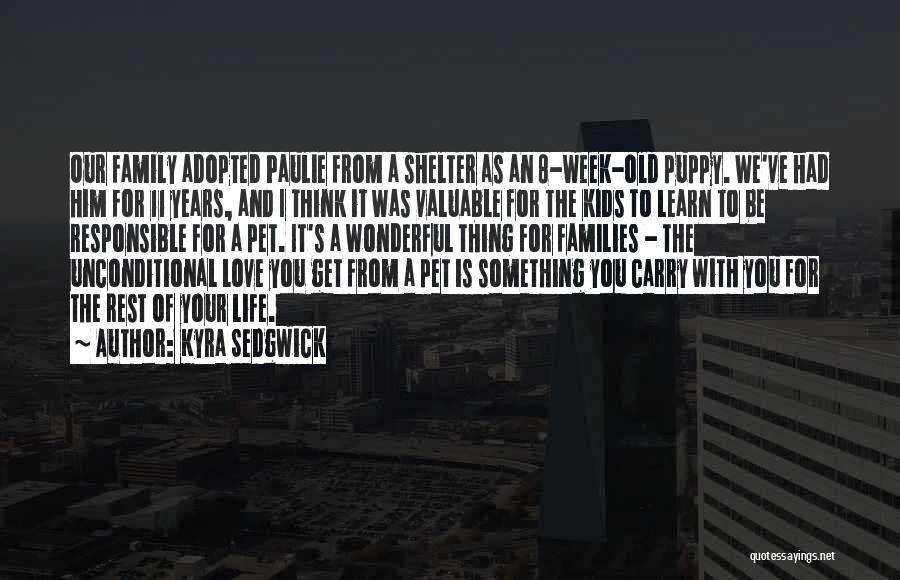 I Love My Puppy Quotes By Kyra Sedgwick