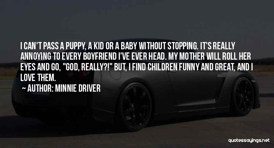 I Love My Puppy Quotes By Minnie Driver